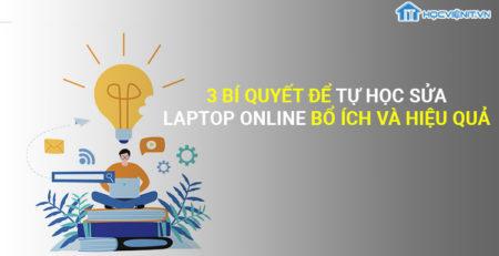 3 Bí quyết tự học sửa laptop online bổ ích và hiệu quả