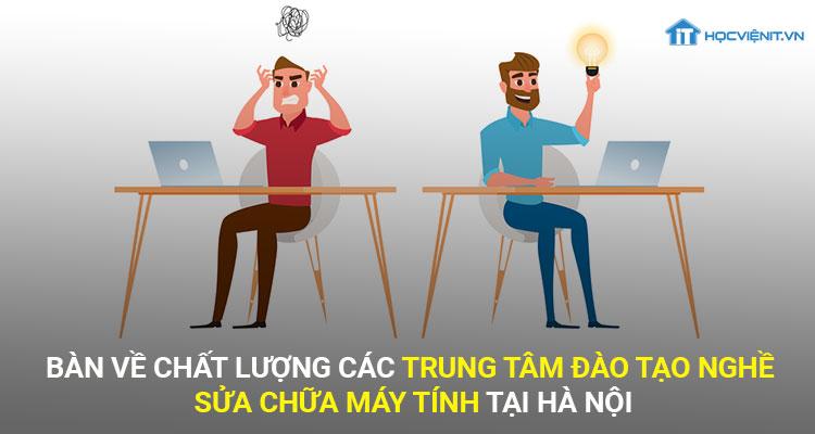 Bàn về chất lượng các trung tâm đào tạo nghề sửa chữa máy tính tại Hà Nội