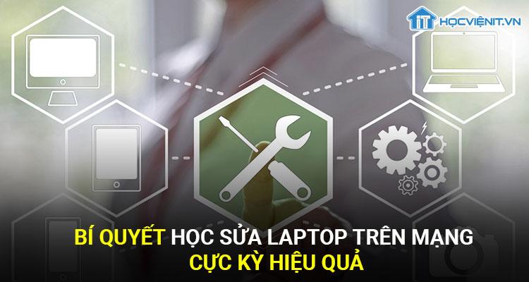 Bí quyết học sửa laptop trên mạng cực kỳ hiệu quả