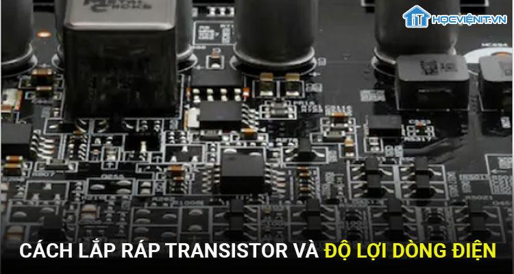 Cách lắp ráp Transistor và độ lợi dòng điện