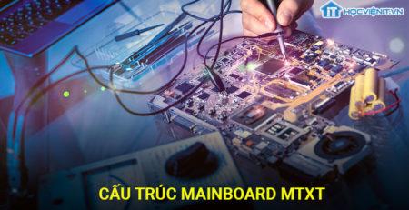 Cấu trúc mainboard MTXT