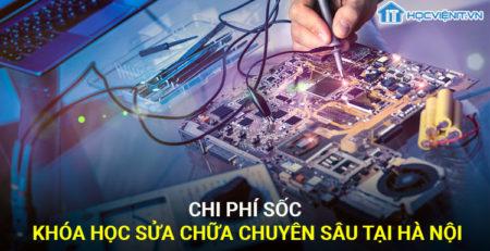 Chi phí sốc cho khóa học sửa chữa laptop chuyên sâu tại Hà Nội