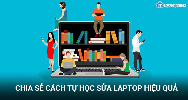 Chia sẻ cách tự học sửa laptop hiệu quả