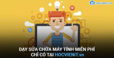 Dạy sửa chưa máy tính miễn phí chỉ có tại HOCVIENiT.vn