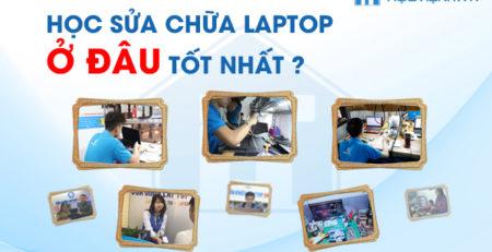Học sửa chữa Laptop ở đâu tốt nhất?