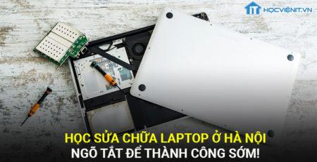 Học sửa chữa laptop ở Hà Nội - ngõ tắt để thành công sớm!