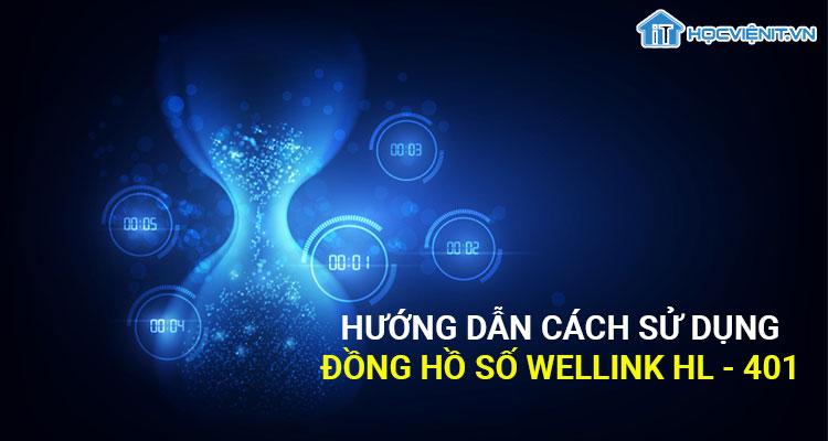 Hướng dẫn cách sử dụng đồng hồ số Wellink HL - 401