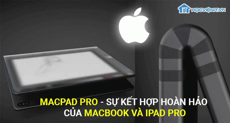 MacPad Pro - Sự kết hợp hoàn hảo của Macbook và iPad Pro