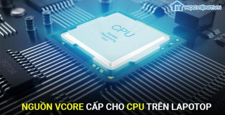 Nguồn VCORE cấp cho CPU trên Laptop