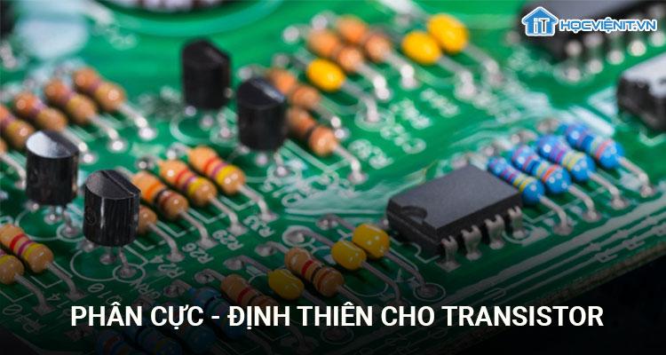 Phân cực - Định thiên cho Transistor