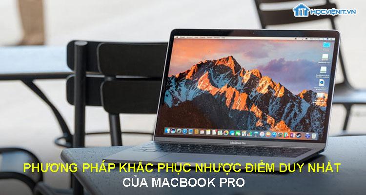 Phương pháp khắc phục nhược điểm duy nhất của Macbook Pro