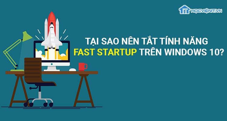 Tại sao nên tắt tính năng Fast Startup trên Windows 10