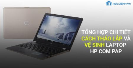 Tổng hợp chi tiết cách tháo lắp và vệ sinh laptop HP Com pap