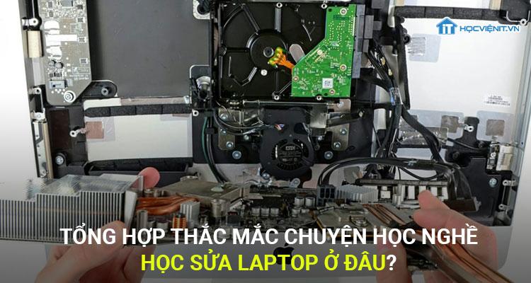 Tổng hợp thắc mắc chuyện học nghề: Học sửa laptop ở đâu?