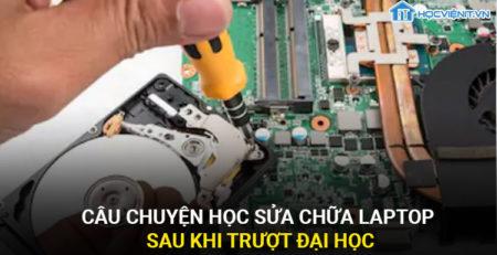 Câu chuyện học sửa chữa laptop sau khi trượt đại học
