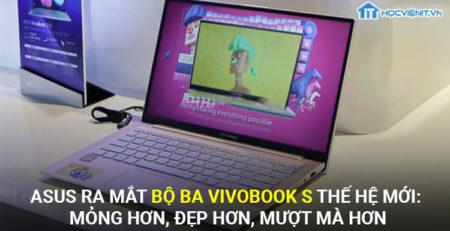 Asus ra mắt bộ ba Vivobook S thế hệ mới: mỏng hơn, đẹp hơn, mượt mà hơn