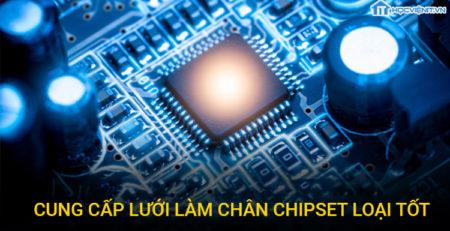 Cung cấp lưới làm chân chipset loại tốt