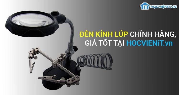 Đèn kính lúp chính hãng, giá tốt tại HOCVIENiT.vn
