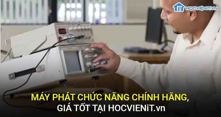 Máy phát chức năng chính hãng, giá tốt tại HOCVIENiT.vn