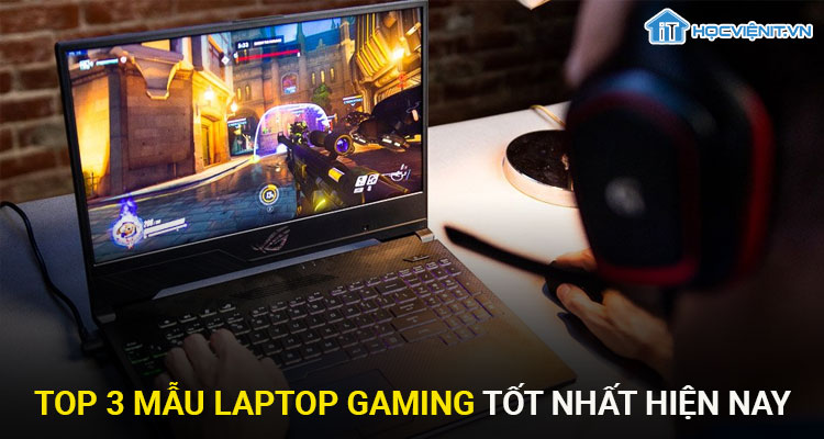 Top 3 mẫu Laptop Gaming tốt nhất hiện nay
