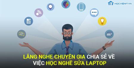 Lắng nghe chuyên gia chia sẻ về việc học nghề sửa laptop