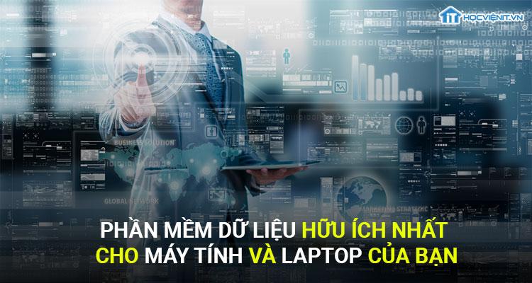 Phần mềm dữ liệu hữu ích nhất cho máy tính và laptop của bạn