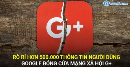 Rò rỉ hơn 500.000 thông tin người dùng, Google đóng cửa mạng xã hội G+