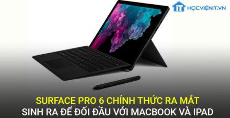 Surface pro 6 chính thức ra mắt - Sinh ra để đối đầu với Macbook Và iPad