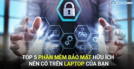 Top 5 phần mềm bảo mật hữu ích nên có trên laptop của bạn