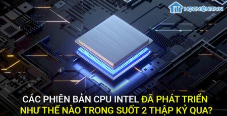 Các phiên bản của Intel đã phát triển như thế nào trong suốt 2 thập kỷ qua?