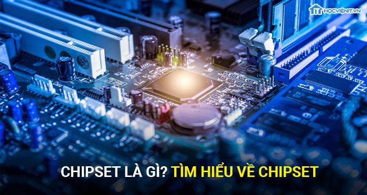Chipset là gì? Tìm hiểu về chipset