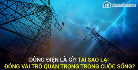 Dòng điện là gì? Tại sao lại đống vai trò quan trọng trong cuộc sống