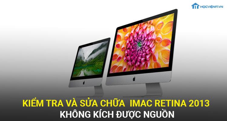Kiểm tra và sửa chữa iMac Retina không kích được nguồn