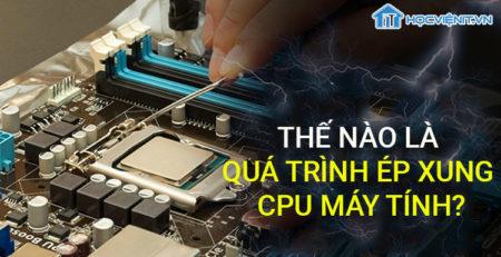 Thế nào là quá trình ép xung CPU máy tính?