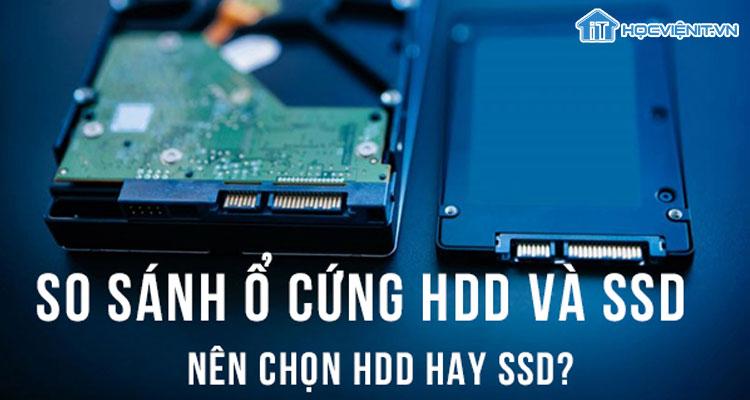 So sánh ổ cứng HDD và SSD – Nên chọn HDD hay SSD?
