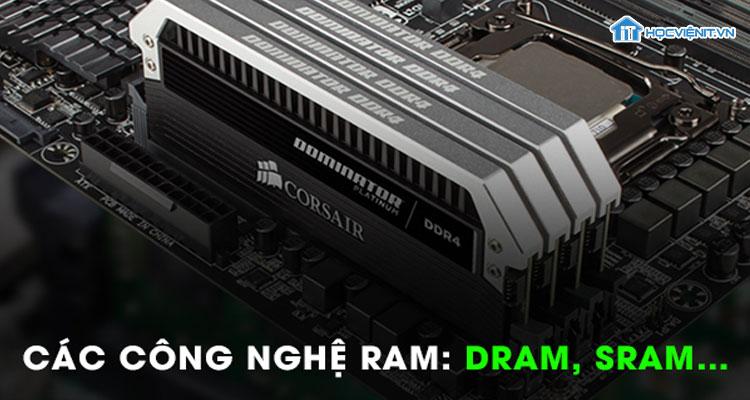 Các công nghệ RAM: Dram, Sram,...