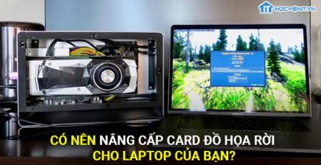 Có nên nâng cấp card đồ họa rời cho laptop của bạn?