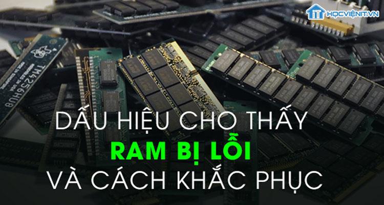 Dấu hiệu cho thấy RAM bị lỗi và cách khắc phục