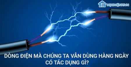 Dòng điện mà chúng ta vẫn dùng hàng ngày có tác dụng gì?