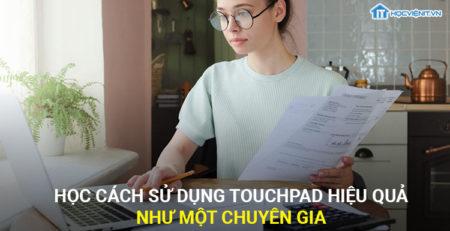 Học cách sử dụng TouchPad hiệu quả như một chuyên gia