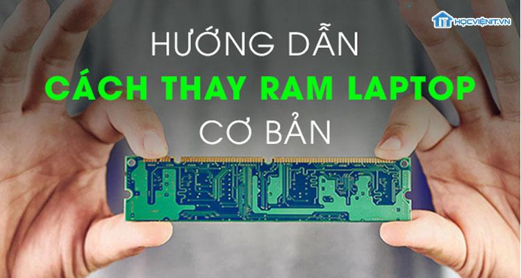 Hướng dẫn thay RAM laptop cơ bản