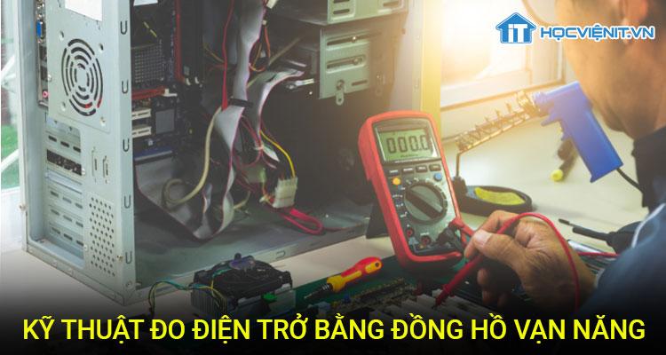 Kỹ thuật đo điện trở bằng đồng hồ vạn năng