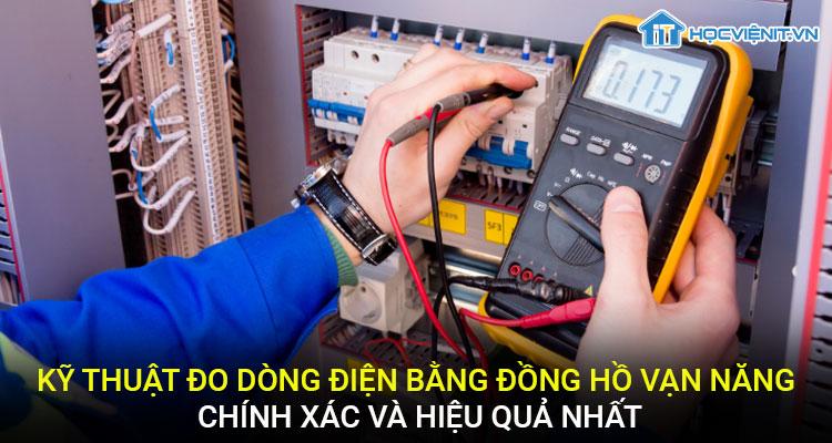 Kỹ thuật đo dòng điện bằng đồng hồ vạn năng chính xác và hiệu quả nhất
