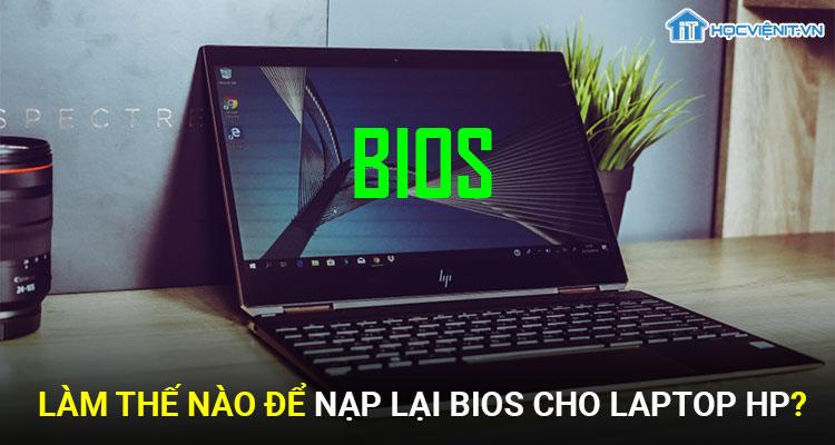 Làm thế nào để nạp lại BIOS cho laptop HP?