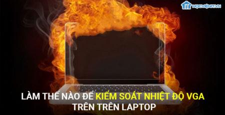 Làm thế nào để kiểm soát nhiệt độ VGA trên laptop