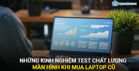Những kinh nghiệm test chất lượng màn hình máy tính khi mua laptop cũ