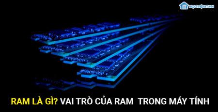 Ram là gì? Vài trò của Ram máy tính