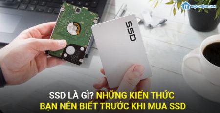 SSD là gì? Những kiến thức bạn nên biết trước khi mua SSD