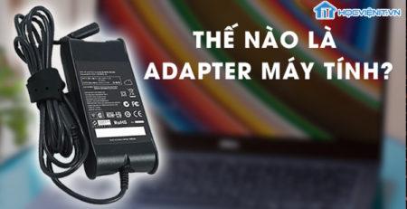 Thế nào là bộ nguồn Adapter?