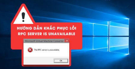 Hướng dẫn khắc phục lỗi RPC server is unavailable